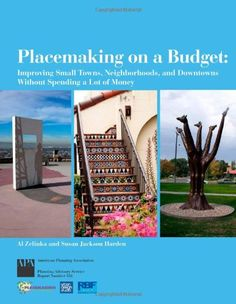 Placemaking on a Budget: Improving Small Towns, Neighborhoods & Downtowns Without Spending a Lot of Money by Al Zelinka
