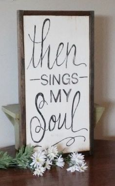 Wood Frame Scripture Quote Then Sings My Soul Distressed Wood Framed Signs by WillowHillSig. Canvas Quotes, Scripture Quotes, Bible Verses, Scripture Signs, Wood Signs Sayings, Wooden Signs, Country Wood Signs, Painted Signs, Pallet Art
