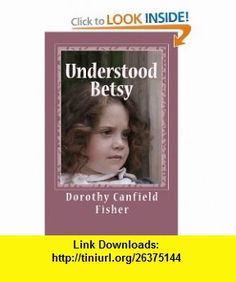 Understood Betsy (9781448698677) Dorothy Canfield Fisher , ISBN-10: 1448698677  , ISBN-13: 978-1448698677 ,  , tutorials , pdf , ebook , torrent , downloads , rapidshare , filesonic , hotfile , megaupload , fileserve