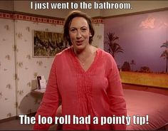 miranda hart - I just went to the bathroom.