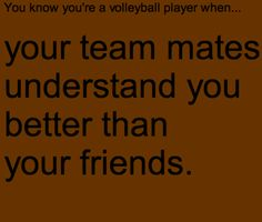 You know you're a volleyball player when...I love my team more than my friends