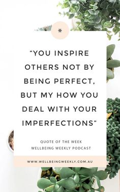 Podcast Ep 82 | Quote of the Week ~ You Inspire Others Not With Being Perfect, But With How You Deal With Your Imperfections – Wellbeing Weekly #businesspodcast #business #businessquotes #entrepreneur #perfectionism #femaleentrepreneur #motivationalquotes #quotestoliveby #authenticity #businesstips Business Quotes, Business Tips, Imperfection Quotes, Quote Of The Week, Inspire Others, Best Self, Authenticity, Motivationalquotes, Quotes To Live By