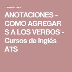 ANOTACIONES - COMO AGREGAR S A LOS VERBOS - Cursos de Inglés ATS