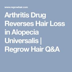 Arthritis Drug Reverses Hair Loss in Alopecia Universalis | Regrow Hair Q&A