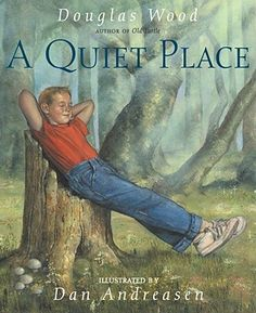 "A Quiet Place by Douglas Wood ""Sometimes a person needs a quiet place."""