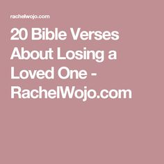 20 Bible Verses About Losing a Loved One - RachelWojo.com