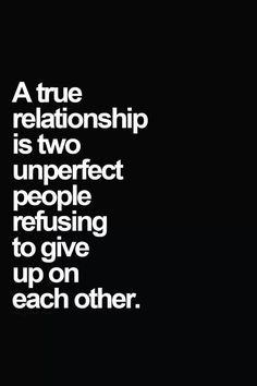 A true relationship. love quote past future accept relationship lovequote support. Love this quote, except it should say imperfect. Life Quotes Love, Great Quotes, Quotes To Live By, Me Quotes, Inspirational Quotes, Qoutes, Give Up Quotes, Quotes About Love, Love Sick Quotes