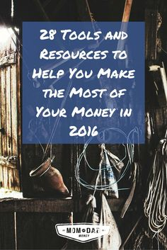 28 Tools and Resources to Help You Make the Most of Your Money in 2017 via @momanddadmoney
