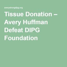Tissue Donation – Avery Huffman Defeat DIPG Foundation