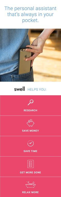 Take your to-do list to the next level with Swell. From research to recommendations and advice, it's like having your very own personal assistant on-call to help you out and save you time.