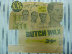 Butch Wax!