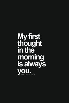 My First Thought In The Morning Is Always You love love quotes quotes quote tumblr love sayings