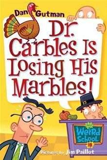 My Weird School #19: Dr. Carbles Is Losing His Marbles! By: Dan Gutman,Jim Paillot