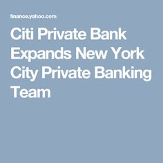 Citi Private Bank Expands New York City Private Banking Team