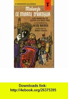 Malorys Le Morte dArthur. King Arthur and the Legends of the Round Table. A New Rendition by Keith Baines, Introd Robert Graves. Thomas Malory ,   ,  , ASIN: B000L57FS4 , tutorials , pdf , ebook , torrent , downloads , rapidshare , filesonic , hotfile , megaupload , fileserve