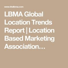 LBMA Global Location Trends Report | Location Based Marketing Association…