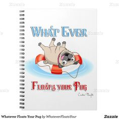 Whatever Floats Your Pug Note Book