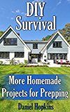 Free Kindle Book -   DIY Survival: More Homemade Projects for Prepping: (Survival Guide, Survival Gear)
