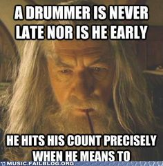 A drummer is never...