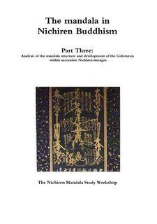 The mandala in Nichiren Buddhism Part Three: Analysis of the mandala structure and development of the Gohonzon within successive Nichiren lineages