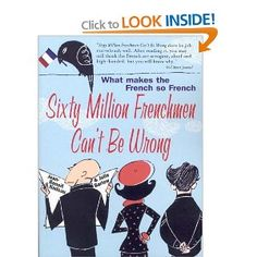 Sixty Million Frenchmen Can't Be Wrong: What Makes the French So French? by Jean-Benoit Nadeau & Julie Barlow