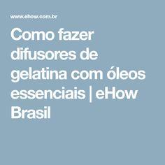 Como fazer difusores de gelatina com óleos essenciais | eHow Brasil