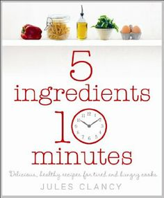 Five Ingredients, Ten Minutes: Amazon.fr: Jules Clancy: Livres anglais et étrangers
