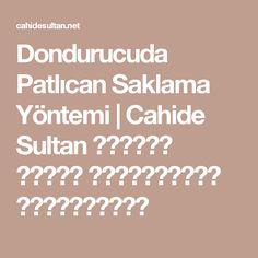 Dondurucuda Patlıcan Saklama Yöntemi   Cahide Sultan بِسْمِ اللهِ الرَّحْمنِ الرَّحِيمِ