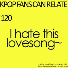 I play this to annoy my dad because he hates things that repeat over and over :) (I think GDragon hates this love song)