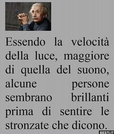 Essendo la velocità | BESTI.it - immagini divertenti, foto, barzellette, video Funny Photos, Funny Images, Beautiful Words, Beautiful Mind, Italian Quotes, E Mc2, Albert Einstein, Cool Words, Life Lessons