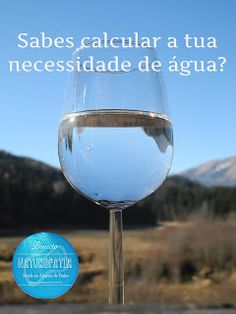 Projecto Naturopatia: Sabes calcular a tua necessidade de água?