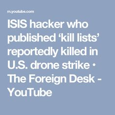 ISIS hacker who published 'kill lists' reportedly killed in U.S. drone strike • The Foreign Desk - YouTube