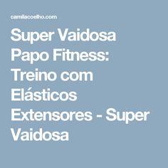 Super Vaidosa Papo Fitness: Treino com Elásticos Extensores - Super Vaidosa