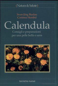 Calendula. Consigli e preparazioni per una pelle bella e sana - Sven-Jörg Buslau, Corinna Hembd - Google Libri