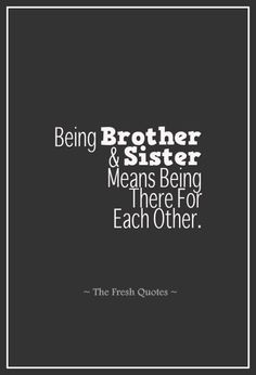 Being Brother & Sister Means Being There For Each Other.