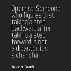One step forward and one back is a cha cha. But keep moving forward.