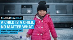 A child is a child, no matter what. Stand with refugee and migrant children,