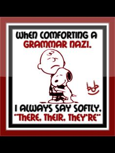 how to comfort a grammar nazi...to Kelley, with love, Mom.