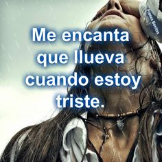 Quotes and sayings with pictures: Me encanta que llueva cuando estoy triste.