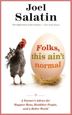 Folks, This Ain't Normal. Joel Salatin. Local food, permaculture, real food.