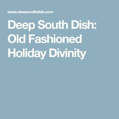 Deep South Dish: Old Fashioned Holiday Divinity