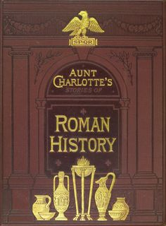 Aunt Charlotte's stories of Roman history for the little ones