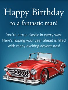 Send Free You're a True Classic - Happy Birthday Card to Loved Ones on Birthday & Greeting Cards by Davia. It's free, and you also can use your own customized birthday calendar and birthday reminders. Happy Birthday Wishes Quotes, Birthday Wishes For Him, Happy Birthday Images, Happy Birthday Greetings, Birthday Cards For Men, Funny Birthday Cards, Birthday Greeting Cards, Card Birthday, Birthday Calendar