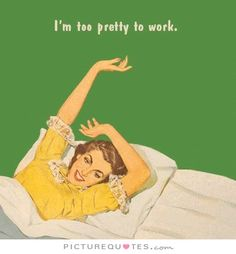 Im too pretty to work, quotes, humor, funny Lol Funny Quotes, Funny Memes, Hilarious, Sarcastic Memes, Funny Comedy, It's Funny, Blabla, Lol, Blunt Cards