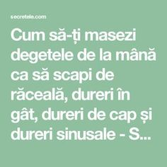 Cum să-ți masezi degetele de la mână ca să scapi de răceală, dureri în gât, dureri de cap și dureri sinusale - Secretele.com Reflexology, Metabolism, Good To Know, Massage, Health Fitness, Motivational, Pandora, Medicine, Diet
