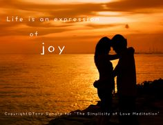 'Life is an expression of joy' CLICK TO READ!!!