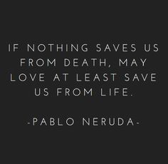 """☪ """"If nothing saves us from death, may love save us from life."""" 