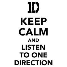 this is what i need to do right now. Keep Calm and listen to one direction.