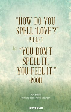 How do you spell love? — Winnie the Pooh//