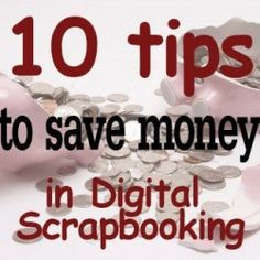 10 tips to save money in digital scrapbooking